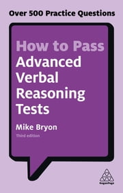 How to Pass Advanced Verbal Reasoning Tests - Over 500 Practice Questions ebook by Mike Bryon