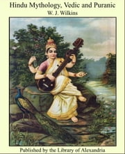 Hindu Mythology, Vedic and Puranic ebook by W. J. Wilkins