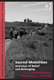 Sacred Mobilities - Journeys of Belief and Belonging ebook by Dr Alan Terry,Dr Avril Maddrell,Dr Tim Gale,Dr Jan Mosedale,Dr Caroline Scarles