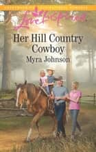 Her Hill Country Cowboy (Mills & Boon Love Inspired) ebook by Myra Johnson