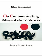 On Communicating - Otherness, Meaning, and Information ebook by Klaus Krippendorff,Fernando Bermejo