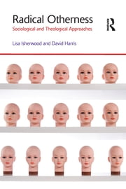 Radical Otherness - Sociological and Theological Approaches ebook by Lisa Isherwood,David Harris
