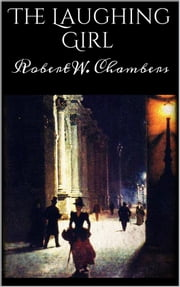 The Laughing Girl ebook by Robert W. Chambers