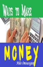 Ways to Make Money ebook by Olu Mike Omoasegun