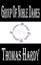 Group of Noble Dames ebook by Thomas Hardy