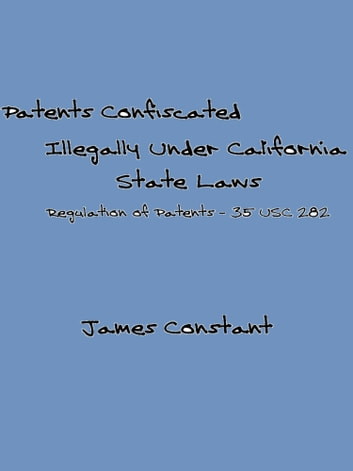 List of Patents Confiscated Illegally Under California State Laws ebook by James Constant