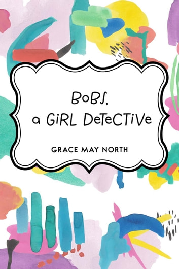 Bobs, a Girl Detective ebook by Grace May North