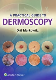 A Practical Guide to Dermoscopy ebook by Orit Markowitz