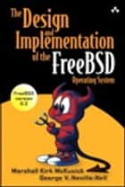 The Design and Implementation of the FreeBSD Operating System ebook by Marshall Kirk McKusick, George V. Neville-Neil