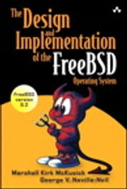 The Design and Implementation of the FreeBSD Operating System ebook by Marshall Kirk McKusick,George V. Neville-Neil
