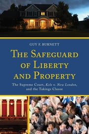 The Safeguard of Liberty and Property - The Supreme Court, Kelo v. New London, and the Takings Clause ebook by Guy F. Burnett