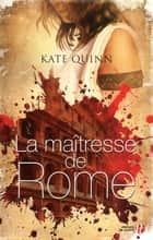 La Maîtresse de Rome ebook by Catherine BARRET, Kate QUINN