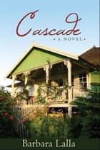Cascade: A Novel ebook by Barbara Lalla