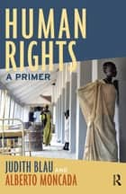 Human Rights ebook by Judith Blau,Alberto Moncada