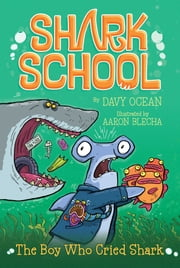 The Boy Who Cried Shark ebook by Davy Ocean,Aaron Blecha