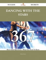 Dancing with the Stars 367 Success Secrets - 367 Most Asked Questions On Dancing with the Stars - What You Need To Know ebook by Debra Dunn