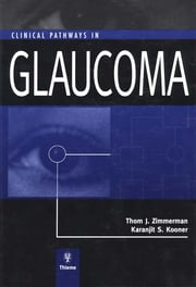 Clinical Pathways in Glaucoma ebook by Thom J. Zimmerman,Karanjit S. Kooner