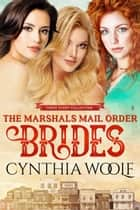 The Marshals Mail Order Brides, Three Story Collection - Historical Western Romance ebook by Cynthia Woolf