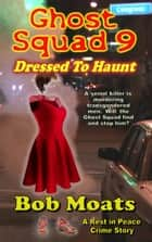 Ghost Squad 9 - Dressed to Haunt - A Rest in Peace Crime Story, #9 ebook by Bob Moats