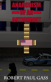 Anarchism of an Antichrist ebook by Robert Paul Gass