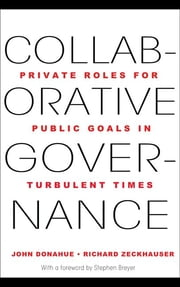 Collaborative Governance - Private Roles for Public Goals in Turbulent Times ebook by John D. Donahue,Stephen Breyer,Richard J. Zeckhauser