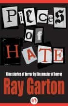 Pieces of Hate ebook by Ray Garton