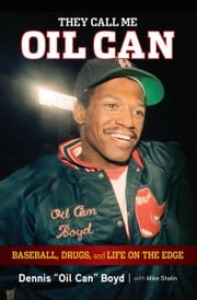 They Call Me Oil Can - Baseball, Drugs, and Life on the Edge ebook by Dennis Boyd,Mike Shalin