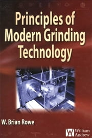 Principles of Modern Grinding Technology ebook by W. Brian Rowe