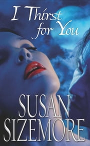 I Thirst for You ebook by Susan Sizemore