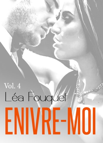 Enivre-moi vol. 4 eBook by Léa Fouquet