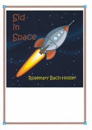 Sid in Space ebook by Rosemary Bach-Holzer