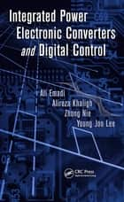 Integrated Power Electronic Converters and Digital Control ebook by Ali Emadi, Alireza Khaligh, Zhong Nie,...