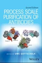Process Scale Purification of Antibodies ebook by Uwe Gottschalk