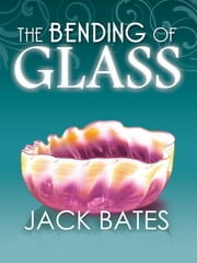 The Bending of Glass ebook by Jack Bates