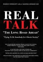 Real Talk ''The Long Road Ahead'' - ''Trying to Be Somebody in a Racist Society'' ebook by Darius Wright