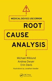 Medical Device Use Error: Root Cause Analysis ebook by Wiklund, Michael