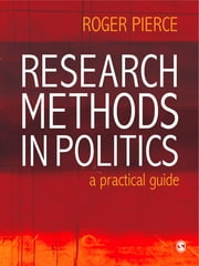 Research Methods in Politics ebook by Dr Roger Pierce