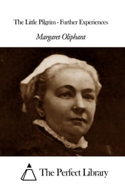 The Little Pilgrim - Further Experiences ebook by Margaret Oliphant