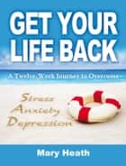 Get Your Life Back ebook by Mary Heath