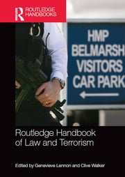 Routledge Handbook of Law and Terrorism ebook by Genevieve Lennon,Clive Walker