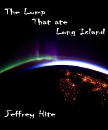 The Lump That Ate Long Island eBook by Jeffrey Hite
