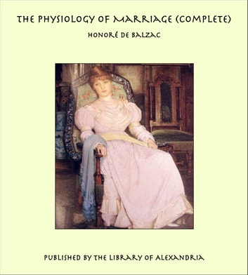 The Physiology of Marriage (Complete) ebook by Honore de Balzac