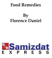 Food Remedies: Facts About Foods and Their Medicinal Uses (1908) ebook by Florence Daniel