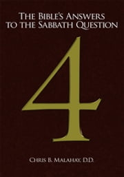 The Bible's Answers to the Sabbath Question ebook by Chris B. Malahay