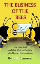 The Business of the Bees ebook by John Laurent
