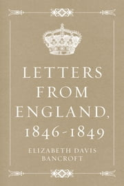 Letters from England, 1846-1849 ebook by Elizabeth Davis Bancroft