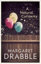 A Natural Curiosity ebook by Margaret Drabble