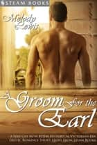 A Groom For the Earl - A Sexy Gay M/M BDSM Historical Victorian-Era Erotic Romance Short Story From Steam Books ebook by