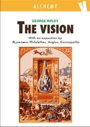 The Vision ebook by George Ripley,Ayrenaus Philalethes,Cosmopolita