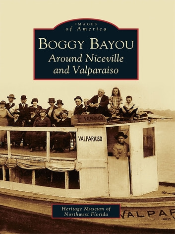 Boggy Bayou - Around Niceville and Valparaiso ebook by Heritage Museum of Northwest Florida